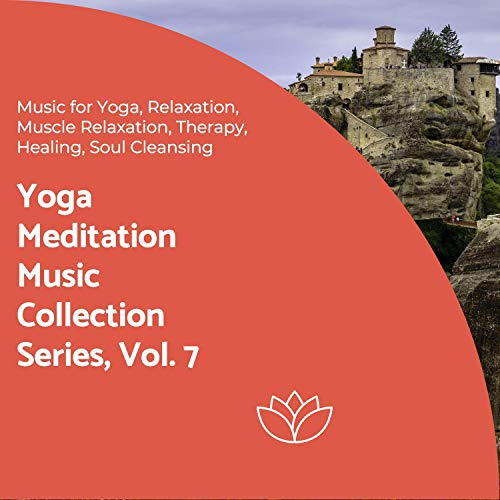 Yoga Meditation Music Collection Series, Vol. 7 (Music For Yoga, Relaxation, Muscle Relaxation, Therapy, Healing, Soul Cleansing) - Aura Collection