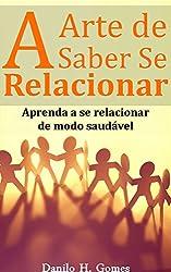 A Arte de Saber Se Relacionar: Aprenda a se relacionar de modo saudável (Portuguese Edition)