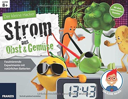 Preisvergleich Produktbild Der kleine Hacker: Strom aus Obst und Gemüse. Faszinierende Experimente mit natürlichen Batterien.