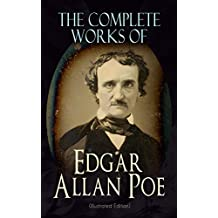 The Complete Works of Edgar Allan Poe (Illustrated Edition): The Raven, Tamerlane, Ulalume, Annabel Lee, The Fall of the House of Usher, The Tell-tale ... Poetic Principle, Eureka… (English Edition)