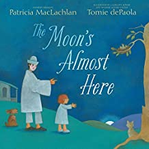 The Moon's Almost Here by Patricia MacLachlan (2016-06-07)