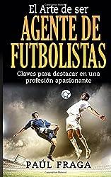 El Arte de ser Agente de Futbolistas: Claves para destacar en una profesion apasionante by Paul Fraga (2014-10-13)