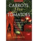 Riotte, Louise [ Carrots Love Tomatoes: Secrets of Companion Planting for Successful Gardening (Rev and Updated)[ CARROTS LOVE TOMATOES: SECRETS OF COMPANION PLANTING FOR SUCCESSFUL GARDENING (REV AND UPDATED) ] By Riotte, Louise ( Author )Ja