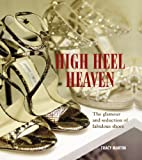 High Heel Heaven: The Glamour and Seduction of Fabulous Shoes