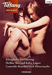 Tiffany hot & sexy Band 26: Königliche Verführung / Lustvolle Stunden nach Mitternacht / Heißer Sex und kalte Lügen /