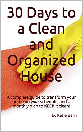 30-days-to-a-clean-and-organized-house-a-complete-guide-to-transform-your-home-on-your-schedule-and-