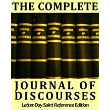 The Complete Journal of Discourses - Deluxe LDS Reference Edition - with Comprehensive TOPICAL Guide, Multiple Indexes, Speaker Biographies, & Over 12,500 Links (English Edition)