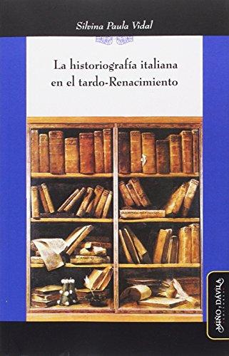 Historiografía italiana en el tardo-Renacimiento,La (Ideas en Debate: Serie Historia Antigua~Moderna)