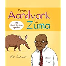 From Aardvark to Zuma: The South African Alphabet by Alex Latimer (2013-02-13)
