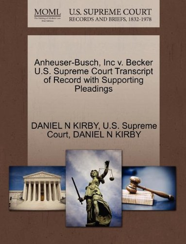 anheuser-busch-inc-v-becker-us-supreme-court-transcript-of-record-with-supporting-pleadings-by-danie