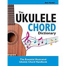 The Ukulele Chord Dictionary: The Essential Illustrated Ukulele Chord Handbook by Ben Parker(2014-08-28)