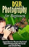 Best Beginner Dslrs - DSLR: DSLR Photography: Learn How to Master the Review