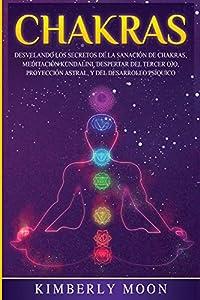 Chakras: Desvelando los Secretos de