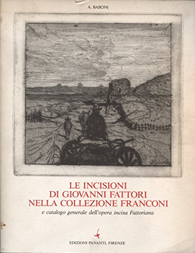Le incisioni di Giovanni Fattori nella collezione Franconi