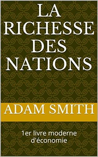La richesse des nations: 1er livre moderne d'conomie