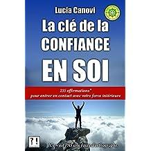 La clé de la confiance en soi: 235 offirmations* pour entrer en contact avec votre force intérieure [Ce n'est PAS une faute d'orthographe]