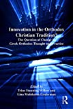 Innovation in the Orthodox Christian Tradition?: The Question of Change in Greek Orthodox Thought and Practice