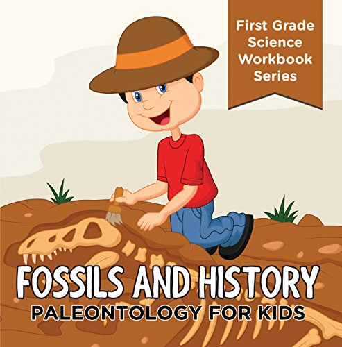 free kindle book Fossils And History : Paleontology for Kids (First Grade Science Workbook Series): Prehistoric Creatures Encyclopedia (Children's Prehistoric History Books)
