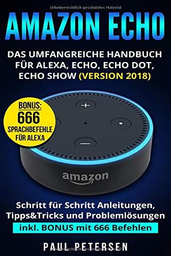 Amazon Echo: Das umfangreiche Handbuch für Alexa, Echo, Echo Dot, Echo Show (Version 2018) -