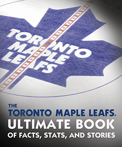 The Toronto Maple Leafs Ultimate Book of Facts, Stats, and Stories (Maple Bowl)