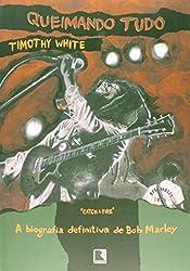 Queimando Tudo. A Biografia Definitiva De Bob Marley (Em Portuguese do Brasil)