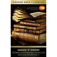 50 Obras Maestras Que Debes Leer Antes De Morir: Vol. 3 (Golden Deer Classics)