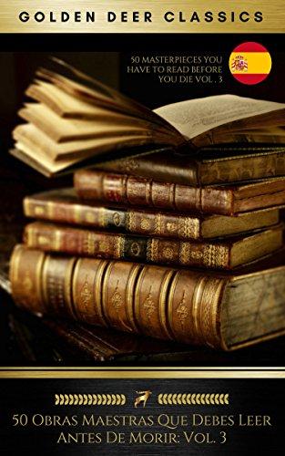 50 Obras Maestras Que Debes Leer Antes De Morir: Vol. 3 (Golden Deer Classics) por Miguel Cervantes