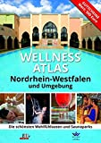 Wellness Atlas Nordrhein-Westfalen: Die schönsten Wohlfühloasen und Saunaparks
