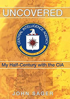 Uncovered: My Half-Century with the CIA (English Edition) di [John Sager]