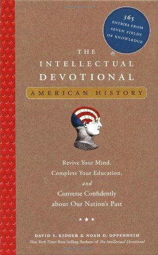 The Intellectual Devotional: American History: Revive Your Mind, Complete Your Education, and Converse Confidently about Our Nation's Past by Kidder, David S., Oppenheim, Noah D. (2007) Hardcover