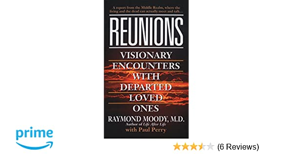 Reunions visionary encounters with departed loved ones amazon reunions visionary encounters with departed loved ones amazon paul perry raymond moody fremdsprachige bcher fandeluxe Images