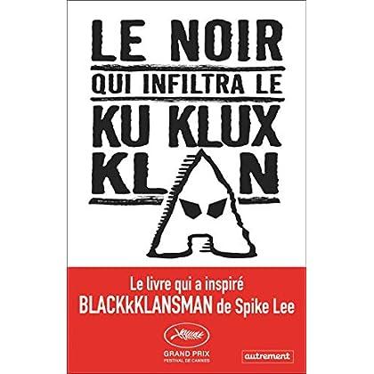 Le noir qui infiltra le Ku Klux Klan (Le livre qui a inspiré Blackkklansman de Spike Lee)
