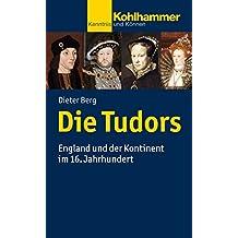 Die Tudors: England und der Kontinent im 16. Jahrhundert (Kohlhammer Kenntnis und Können)