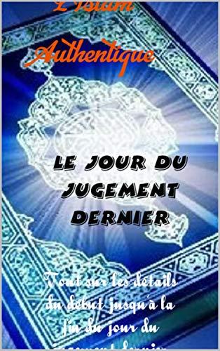 Couverture du livre LE JOUR DU JUGEMENT DERNIER: TOUT SUR LE DÉROULEMENT JUSQU'À LA FIN DU JUGEMENT DERNIER