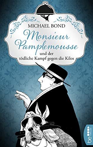 Monsieur Pamplemousse und der tödliche Kampf gegen die Kilos (Ein kulinarischer Frankreich-Krimi 3)