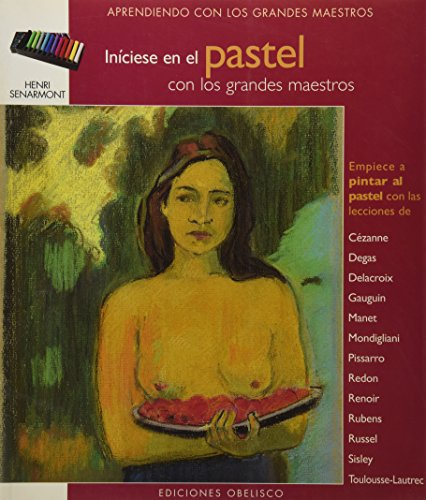 Iníciese en la pintural al pastel: con los grnades maestros (LIBROS SINGULARES) por HENRI SENARMONT