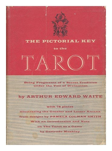 The Pictorial Key to the Tarot; Being Fragments of a Secret Tradition under the Veil of Divination. with 78 Plates, Illustrating the Greater and Lesser Arcana, from Designs by Pamela Colman Smith. Introd. by Paul M. Allen