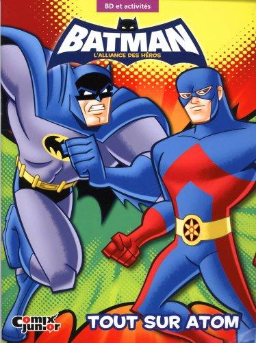 Batman, l'alliance des héros : Tout sur Atom : BD et activités