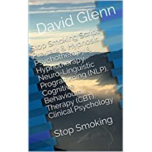 Stop Smoking Script. Pre-talk & Hypnosis. Psychotherapy & Hypnotherapy. Neuro-Linguistic Programming (NLP). Cognitive Behavioural Therapy (CBT). Clinical ... Smoking (Therapy Session Scripts Book 1)