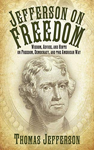 Jefferson on Freedom: Wisdom, Advice, and Hints on Freedom, Democracy, and the American Way (English Edition) 1810 Sammlung