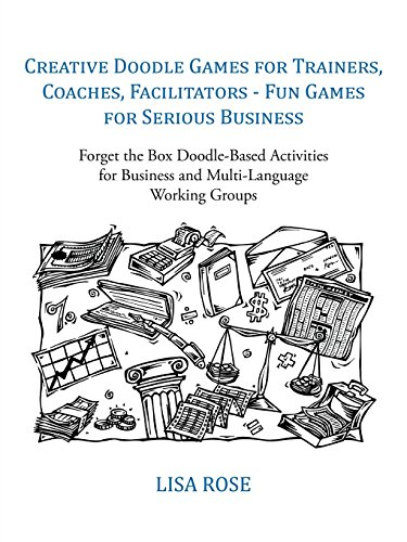 Creative Doodle Games for Trainers, Coaches, Facilitators - Fun Games for Serious Business: Forget the Box Doodle-Based Activities for Business and Multi-Language Working Groups (Rosen-multi Print)
