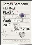 Flying Plaza. Work Journal: The artist practice of Studio Tomás Saraceno - Tomas Saraceno