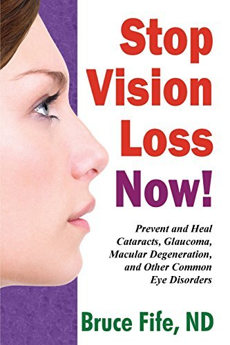 Stop Vision Loss Now!: Prevent and Heal Cataracts, Glaucoma, Macular Degeneration and Other Common Eye Disorders by Bruce Fife (2015-10-01)
