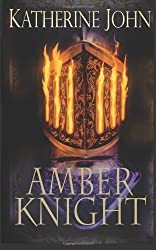 The Amber Knight by Katherine John (2013-07-01)