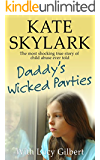 Daddy's Wicked Parties: The Most Shocking True Story of Child Abuse Ever Told (Skylark Child Abuse True Stories Book 2)