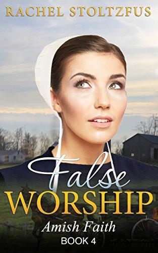 False Worship Book 4 Amish Faith False Worship Series