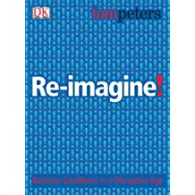Re-imagine!: Business Excellence in a Disruptive Age by Tom Peters (2003-11-06)