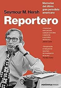 Reportero: Memorias del último gran periodista americano par  Seymour M. Hersh