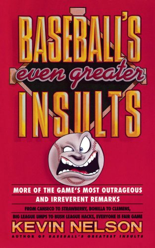 Baseball's Even Greater Insults:: More Game's Most Outrageous & Irreverent Remarks (English Edition) por Kevin Nelson