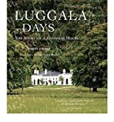 Luggala Days by O'Byrne, Robert ( AUTHOR ) Oct-18-2012 Hardback